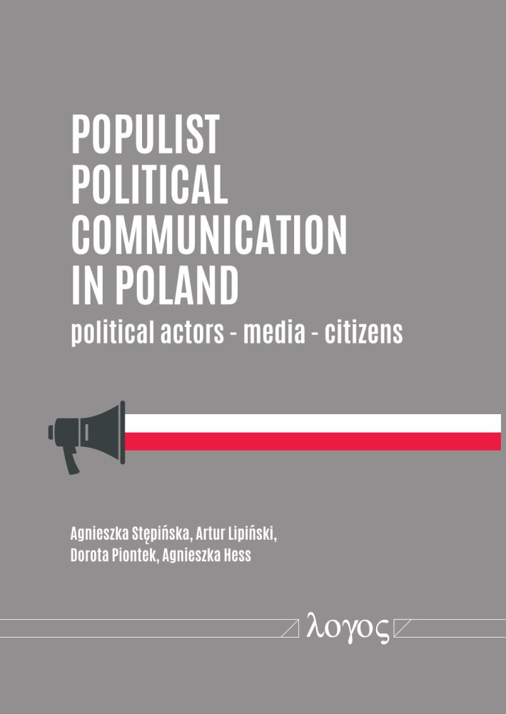 Agnieszka Stepinska, Artur Lipinski, Dorota Piontek, Agnieszka Hess: Populist Political Communication in Poland. Political Actors - Media - Citizens