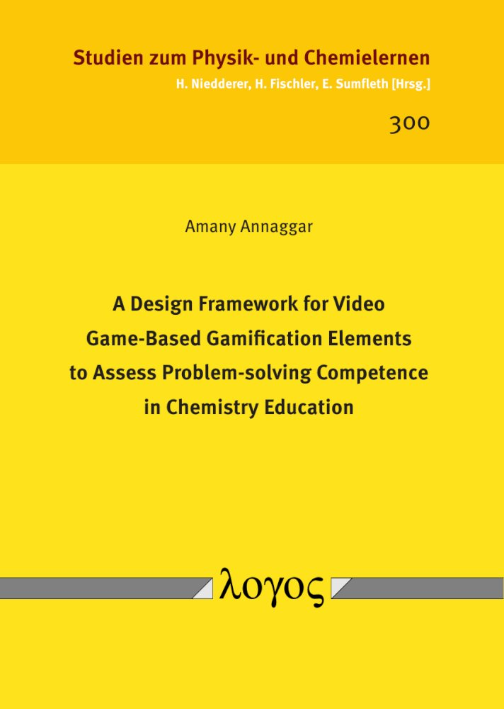 Amany Annaggar: A Design Framework for Video Game-Based Gamification Elements to Assess Problem-solving Competence in Chemistry Education, Reihe: Studien zum Physik- und Chemielernen, Bd. 300
