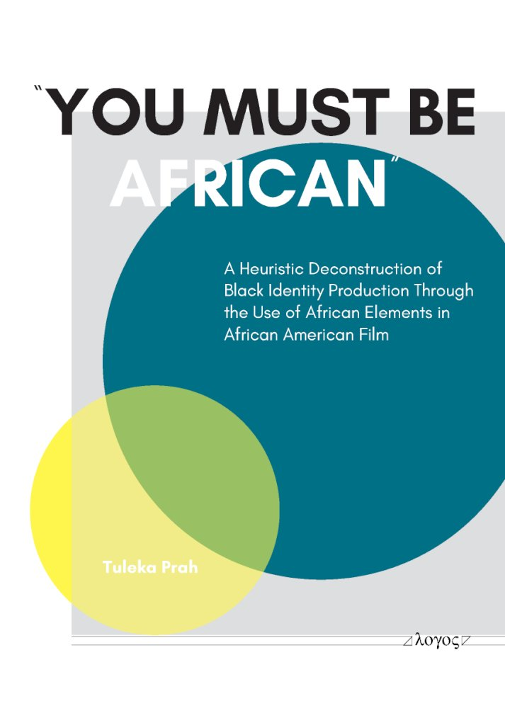 "Tuleka Prah: ""You Must Be African!"". A Heuristic Deconstruction of Black Identity Production Through the Use of African Elements in African American Film"