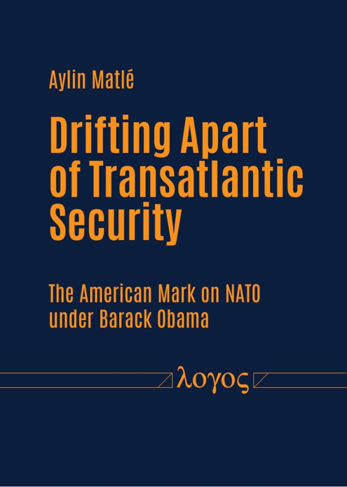 Aylin Matle: Drifting apart of transatlantic security. The American mark on NATO under Barack Obama