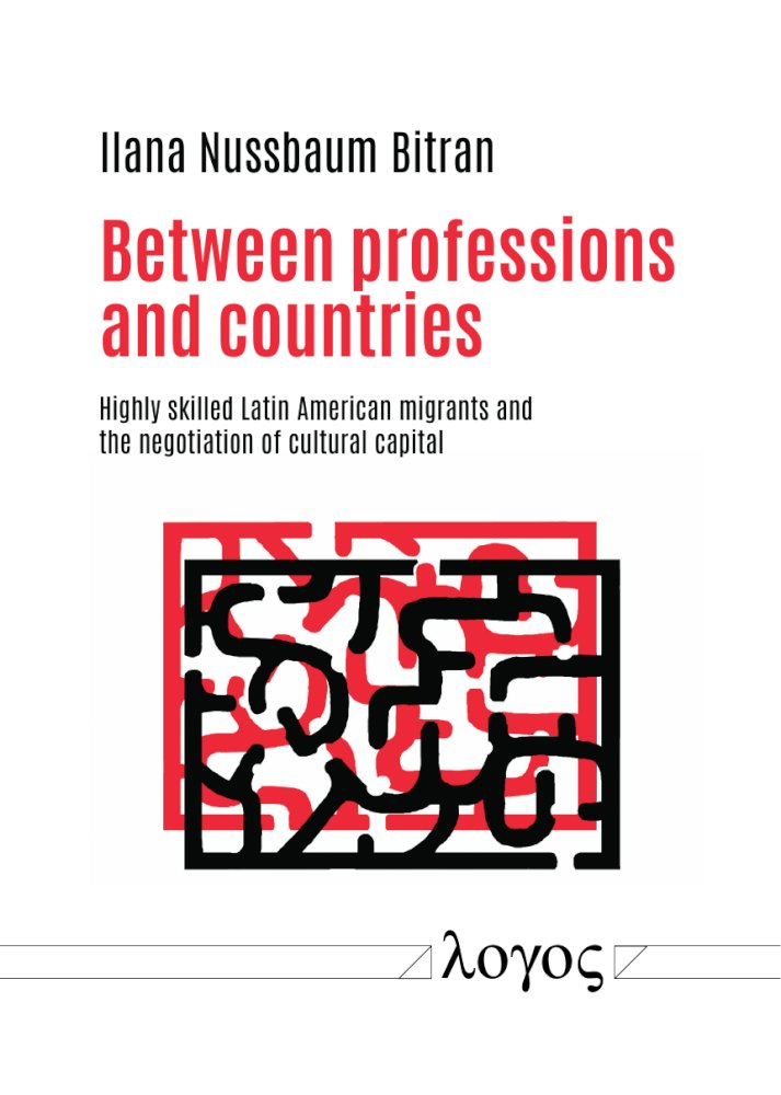 Ilana Nussbaum<SUB>Bitran</SUB>: Between professions and countries. Highly skilled Latin American migrants and the negotiation of cultural capital