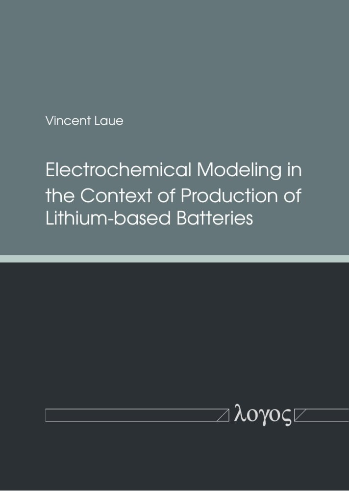 Vincent Laue: Electrochemical Modeling in the Context of Production of Lithium-based Batteries
